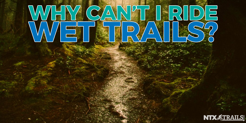 Why Can't I Ride Wet Trails?