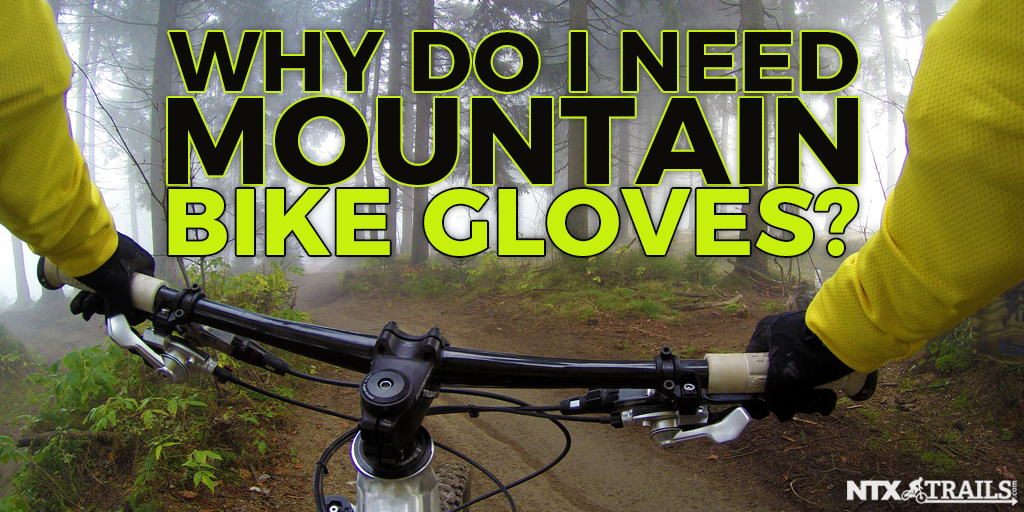 Why Do I Need Mountain Bike Gloves?